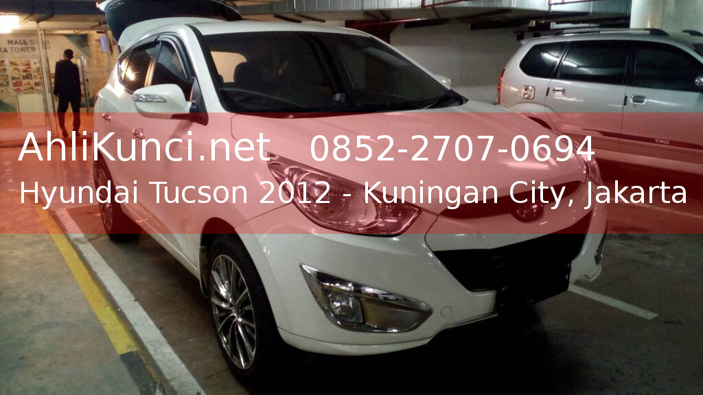 Ahli Duplikat Kunci Immobilizer Hyundai Tucson 2012 Kuningan City Jakarta